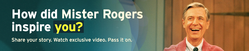 PBS: How Did Mister Rogers Inspire You?